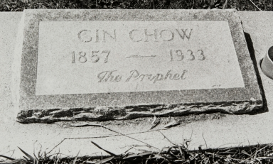 Grave stone. Gin Chow : 1857-1933. Evergreen Cemetery. Gin Chow was the most famous Chinese farmer in Lompoc. He was the weather prophet, political analyst and sage of his time. Gin Chow farmed in Goleta until 1911, when he moved to Lompoc. He came to the U.S. from China in 1873, with the intention of getting rich like most Chinese immigrants. He worked for Col. W. W. Hollister's Glen Annie Ranch in Goleta, farmed on 22 acres later, and eventually moved to Lompoc, buying 32 acres east of town.